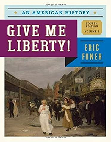 Give Me Liberty!: An American History (Fourth Edition) (Vol. 2) by Eric Foner (2013-10-11) (Give Me Liberty Vol 2)