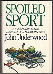 Spoiled Sport: A Fan's Notes on the Troubles of Spectator Sports