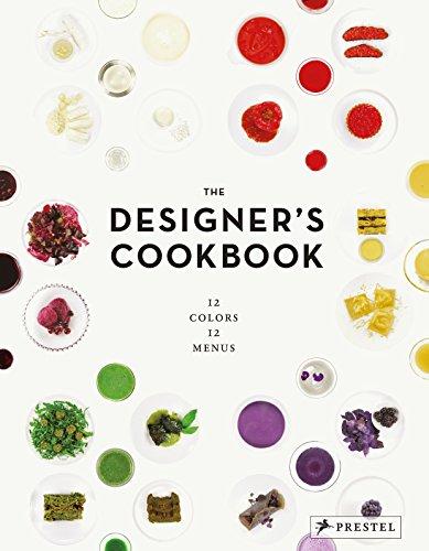 The Designer's Cookbook: 12 Colors, 12 Menus by Tatjana Reimann, Caro Mantke, Tim Schober