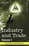 Industry and Trade Volume I, Alfred Marshall, 1596059656