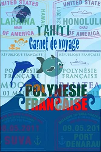 Carnet de voyage Polynésie Française Tahiti: Agenda et journal de voyage dans les îles de Tahiti.