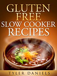 Gluten-Free Slow Cooker Recipes: Quick, Simple and Scrumptious