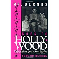 Mr. Bernds Goes to Hollywood: My Early Life and Career in Sound Recording at Columbia with Frank Capra and Others