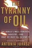 The Tyranny of Oil, Antonia Juhasz, 0061434507