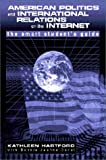 American Politics and International Relations on the Internet : A Smart Student's Handbook, , 0072381159