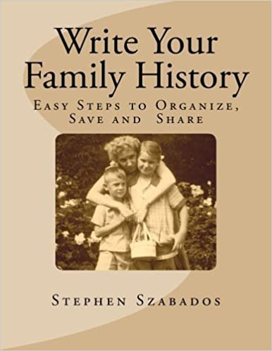 Write Your Family History: Easy Steps to Organize, Save and Share by Stephen Szabados (2014-04-09)