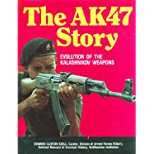 The AK47 Story: Evolution of the Kalashnikov Weapons