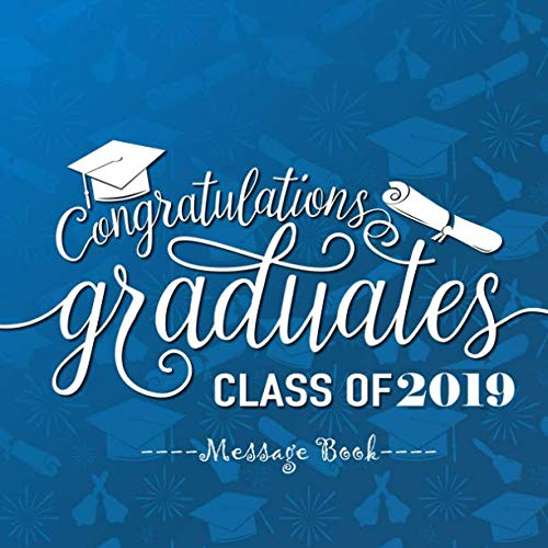 Congratulations Graduates  Class of 2019 Message Book: Congratulatory Guest Book With Motivational Quote And Gift Log Memory Year Book Keepsake ... Family Friends To Write In (Graduation Gifts) -