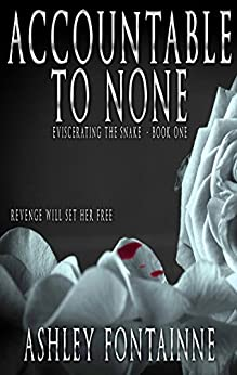 Accountable to None (Eviscerating the Snake Book 1) by [Fontainne, Ashley]