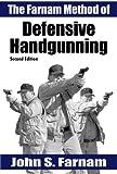 The Farnam Method of Defensive Handgunning, John S. Farnam, 0965942244