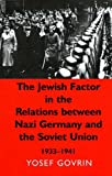 The Jewish Factor in the Relations Between Nazi-Germany and the Soviet Union, 1933-1941, Yosef Govrin, 085303768X