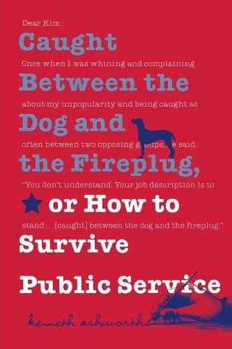 Caught Between the Dog and the Fireplug, or How to Survive Public Service (Text Teach / Policies)
