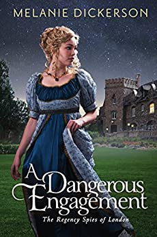 A Dangerous Engagement (The Regency Spies of London Book 3) by [Dickerson, Melanie]