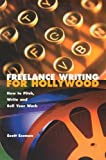 Freelance Writing for Hollywood: How to Pitch, Write and Sell Your Work