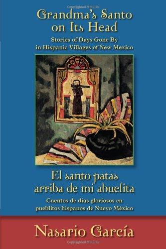 Grandma Santa - Grandma's Santo on Its Head / El santo patas arriba de mi abuelita: Stories of Days Gone By in Hispanic Villages of New Mexico / Cuentos de días ... de Nuevo México (English and Spanish Edition)
