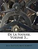 De la Nature, Volume 3..., Jean Baptiste René|| Robinet, 1270902164