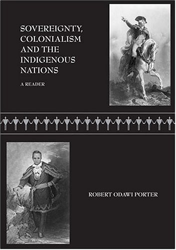 Sovereignty, Colonialism, And The Future Of The Indigenous Nations: A Reader