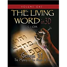 The Living Word in 3D: Volume One (Genesis 1:1 - The Mystery of the Aleph & Tav)
