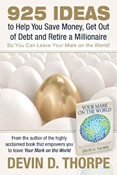 925 Ideas to Help You Save Money, Get Out of Debt and Retire A Millionaire So You Can Leave Your Mark on the World by [Thorpe, Devin D.]