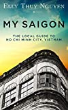 My Saigon: The Local Guide to Ho Chi Minh City, Vietnam