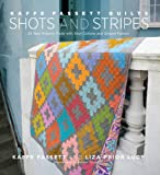 Kaffe Fassett Quilts: Shots & Stripes: 24 New Projects Made with Shot Cottons and Striped Fabrics