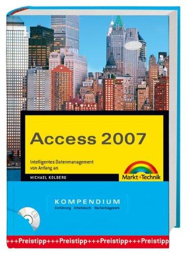 Access 2007 Kompendium. Intelligentes Datenmanagement von Anfang an Gebundenes Buch – 1. Mai 2007 Michael Kolberg Markt+Technik Verlag 3827241715 Anwendungs-Software