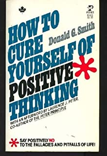 How To Cure Yourself of Positive Thinking