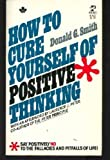 How to Cure Yourself of Positive Thinking, Donald G. Smith, 0671814230