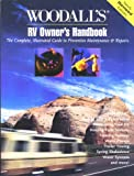 Woodall's RV Owner's Handbook: The Complete, Illustrated Guide to Preventative Maintenance & Repairs