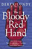 : The Bloody Red Hand: A Journey Through Truth, Myth and Terror in Northern Ireland