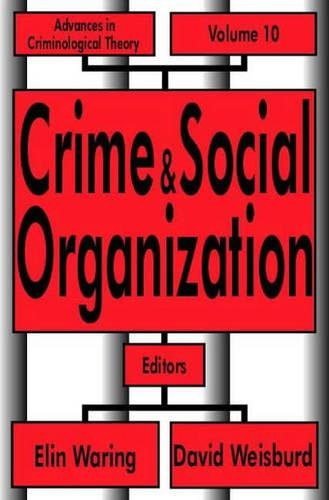 Crime and Social Organization (Advances in Criminological Theory)