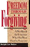 Freedom Through Forgiving, Dwight Lee Wolter, 1568383525