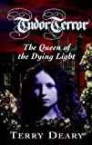 img - for The Queen of the Dying Light (Tudor Terror) book / textbook / text book