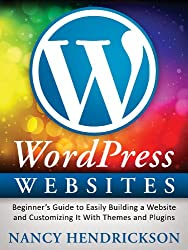 WordPress Websites: Beginner's Guide to Easily Building a Website & Customizing It With Themes and Plugins (Writing Skills Book 4) (English Edition)