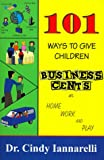 img - for 101 Ways to Give Children Business Cents: At Home, Work and Play book / textbook / text book