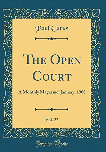 Download The Open Court, Vol. 22: A Monthly Magazine; January, 1908 (Classic Reprint) ebook