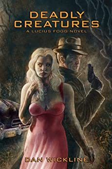 Deadly Creatures (Lucius Fogg Book 1) by [Wickline, Dan]