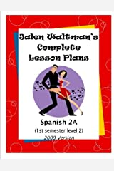 Jalen Waltman's Complete Spanish Lesson Plans Spanish 2A: Second Semester Level 2 High School Spanish Paperback