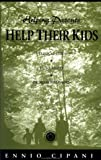 Helping Parents Help Their Kids, Ennio Cipani, 0876309511