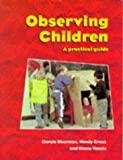 Observing Children: A Practical Guide (Cassell Studies in Pastoral Care and Personal and Social Education)