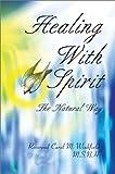 Healing with Spirit:The Natural Way, Carol Winkfield, 0595650880