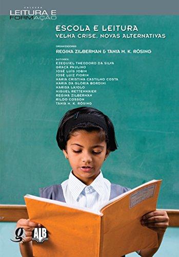Escola e Leitura. Velha Crise, Novas Alternativas