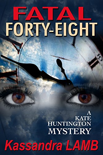 Book: FATAL FORTY-EIGHT - A Kate Huntington Mystery (The Kate Huntington Mysteries Book 7) by Kassandra Lamb