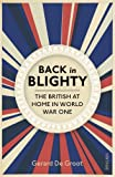 img - for Back in Blighty: The British at Home in World War I by Gerard DeGroot (2014-04-01) book / textbook / text book