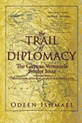The Trail of Diplomacy: The Guyana-Venezuela Border Issue (Volume 1) by Odeen Ishmael (2013-12-06)