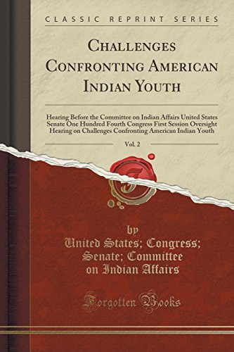 Challenges Confronting American Indian Youth, Vol. 2: Hearing Before the Committee on Indian Affairs United States Senat