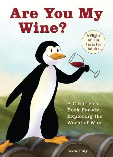 Are You My Wine?: A Children's Book Parody for Adults Exploring the World of Wine by Reese Ling