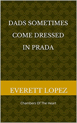 Dads Sometimes  Come Dressed  in Prada: Chambers Of The Heart -