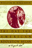 The Day the American Revolution Began, William H. Hallahan, 0380976161