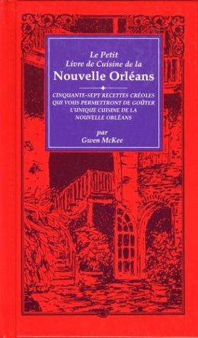 Le Petit Livre de Cuisine de La Nouvelle Orleans: Cinquante-Sept Recettes Creoles Qui Vous Permettront de Gouter L'Uniqu